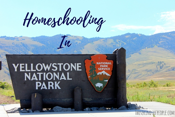 Homeschooling In Yellowstone National Park | Those Kinds of People