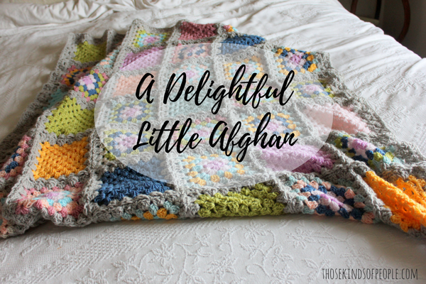 delightful little afghan, little afghan, afghan for my daughter, crochet a little afghan, crocheted afghans, small granny square afghan