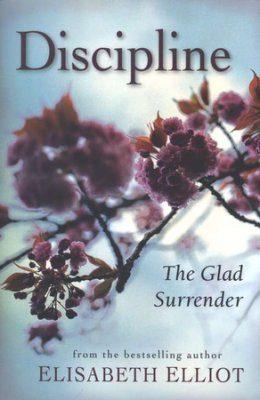 elizabeth elliot, discipline the glad surrender by elisabeth elliot,