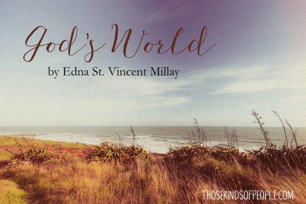 god's world, edna saint vincent millay, edna st. vincent millay, god's world, poetry, those kinds of people