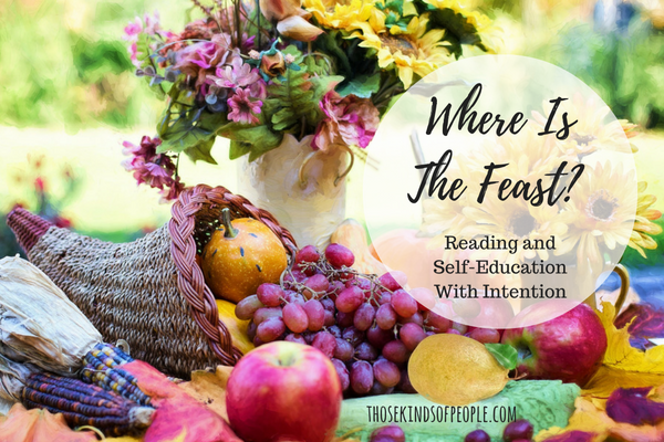 Where Is The Feast?  Reading and Self-Education With Intention